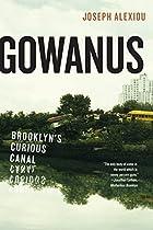 Gowanus: Brooklyn's Curious Canal