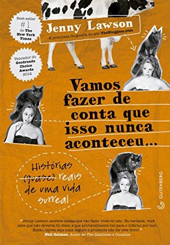 Jenny Lawson - Vamos fazer de conta que isso nunca aconteceu... Histórias (quase) reais de uma vida surreal (Portuguese Edition)