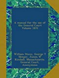 A manual for the use of the General Court Volume 1870