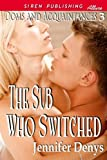The Sub Who Switched [Doms and Acquaintances 3] (Siren Publishing Allure)