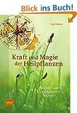 Kraft und Magie der Heilpflanzen: Kr�uterwissen, Brauchtum und Rezepte