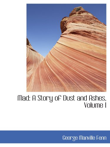 Mad: A Story of Dust and Ashes, Volume I