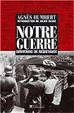 echange, troc Agnès Humbert - Notre guerre : Souvenirs de Résistance, Paris 1940-41 - Le Bagne - Occupation en Allemagne