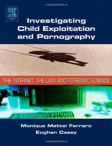 Investigating Child Exploitation and Pornography: The...