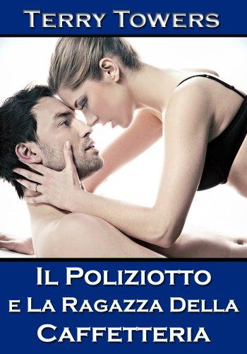 Terry Towers - Il Poliziotto E La Ragazza Della Caffetteria (Italian Edition)
