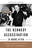 The Kennedy Assassination--24 Hours After: Lyndon B. Johnsons Pivotal First Day as President