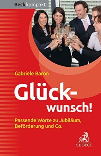 Gabriele Baron: Glückwunsch! Passende Worte zu Jubiläum, Beförderung und Co.