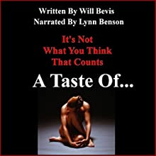 A Taste Of....: It's Not What You Think That Counts (       UNABRIDGED) by Will Bevis Narrated by Lynn Benson
