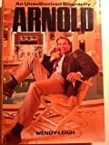 Arnold: An Unauthorized Biography