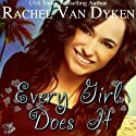 Every Girl Does It (       UNABRIDGED) by Rachel Van Dyken Narrated by Robin Ann Rapoport