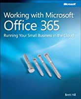 Working with Microsoft Office 365: Running Your Small Business in the Cloud ebook download