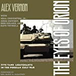 The Eyes of Orion: Five Tank Lieutenants in the Persian Gulf War | Alex Vernon,Neal Creighton, Jr.,Greg Downey,Rob Holmes,David Trybula