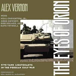 The Eyes of Orion: Five Tank Lieutenants in the Persian Gulf War | [Alex Vernon, Neal Creighton, Jr., Greg Downey, Rob Holmes, David Trybula]