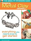 The Absolute Beginners Guide: Making Metal Clay Jewelry: Everything You Need to Know to Get Started