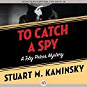 To Catch a Spy: Toby Peters, Book 22 (       UNABRIDGED) by Stuart M. Kaminsky Narrated by Jim Meskimen