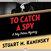 To Catch a Spy: Toby Peters, Book 22 | Stuart M. Kaminsky