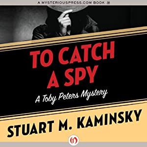 To Catch a Spy: Toby Peters, Book 22 | [Stuart M. Kaminsky]