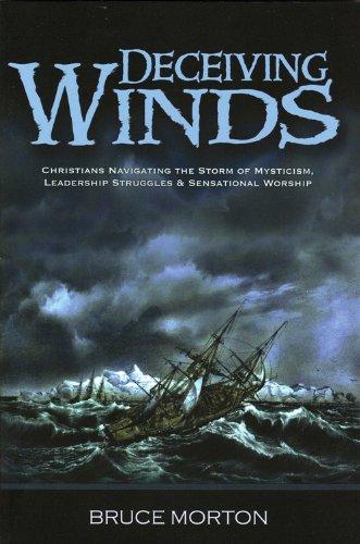Deceiving Winds - Christians Navigating the Storm of Mysticism, Leadership Struggles & Sensational Worship