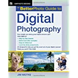 The BetterPhoto Guide to Digital Photography (BetterPhoto Series) ~ Jim Miotke