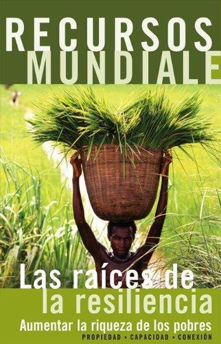Recursos mundiales: Las raíces de la resiliencia (Recursos mundiales: La guía global del Medio Ambiente y el Desarrollo Sostenible nº 7)