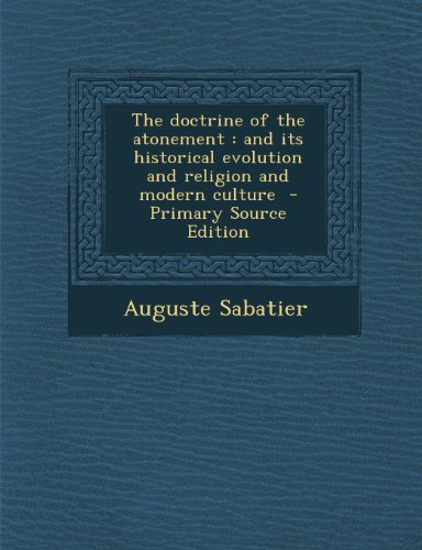 The Doctrine of the Atonement: And Its Historical Evolution and Religion and Modern Culture