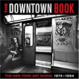 img - for The Downtown Book: The New York Art Scene 1974-1984 book / textbook / text book
