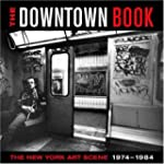 The Downtown Book: The New York Art S...