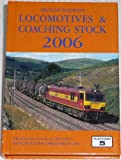 Peter Fox British Railways Locomotives and Coaching Stock 2006: The Complete Guide to All Locomotives and Coaching Stock Which Operate on National Rail and Eurotunnel