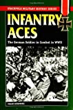 Infantry Aces: The German Soldier in Combat in WWII (Stackpole Military History Series)