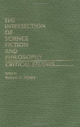 The Intersection of Science Fiction and Philosophy: Critical Studies (Contributions to the Study of Science Fiction and
