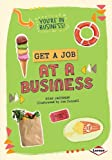 Get a Job at a Business (Youre in Business!)