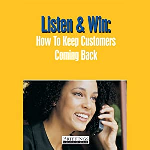 Listen and Win: How to Keep Customers Coming Back | [Briefings Media Group]