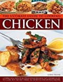 The Ultimate Guide to Cooking Chicken: A superb collection of 200 step-by-step recipes, from tasty summer salads to classic hot and spicy dishes.  All shown in over 890 photographs (1780190425) by Fraser, Linda