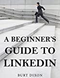 A Beginner's Guide to LinkedIn (A Job Search and Careers Book)