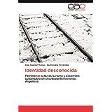 Identidad Desconocida: Patrimonio cultural, turismo y desarrollo sustentable en el sudeste Bonaerense. Argentina...