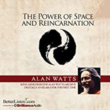 The Power of Space and Reincarnation  by Alan Watts Narrated by Alan Watts