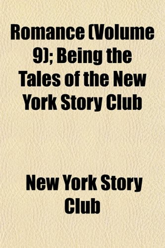 Romance (Volume 9); Being the Tales of the New York Story Club