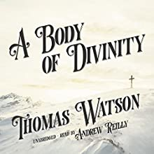 A Body of Divinity | Livre audio Auteur(s) : Thomas Watson Narrateur(s) : Andrew Reilly