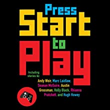 Press Start to Play (       UNABRIDGED) by Daniel H. Wilson - editor, John Joseph Adams - editor Narrated by A.T. Chandler, Tanya Eby, Jesse Einstein, Emily Beresford
