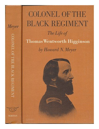Image for Colonel of the black regiment; the life of Thomas Wentworth Higginson [by] Howard N. Meyer. Illustrated with photos. and engravings