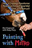 Painting with Metro: How a Crippled Racehorse Rescued Himself (and Me) with a Paintbrush