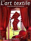echange, troc Gisèle Acker, Clarisse Bioud - L'art textile : Créations contemporaines