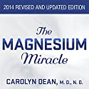 The Magnesium Miracle (       UNABRIDGED) by Carolyn Dean, M.D, N.D. Narrated by Pam Ward