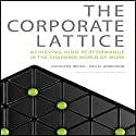 The Corporate Lattice: Achieving High Performance in the Changing World of Work Audiobook by Cathleen Benko, Molly Anderson Narrated by Erik Synnestvedt