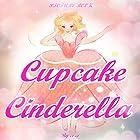 Cupcake Cinderella Hörbuch von  Ci Ci Gesprochen von: Tiffany Marz