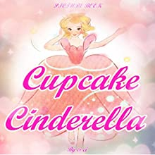 Cupcake Cinderella Audiobook by  Ci Ci Narrated by Tiffany Marz