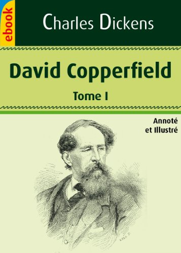 Charles Dickens - David Copperfield - Tome I (Illustré) (French Edition)
