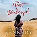 The Heat of Betrayal Audiobook by Douglas Kennedy Narrated by Regina Reagan