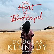 The Heat of Betrayal (       UNABRIDGED) by Douglas Kennedy Narrated by Regina Reagan