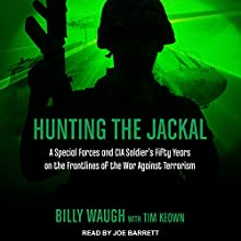 Hunting the Jackal: A Special Forces and CIA Soldier's Fifty Years on the Frontlines of the War Against Terrorism Audiobook by Billy Waugh, Tim Keown Narrated by Joe Barrett